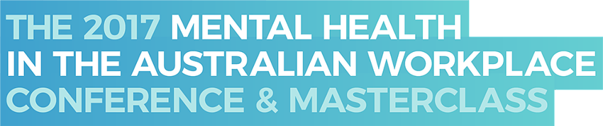 The 2017 Mental Health in the Australian Workplace Conference