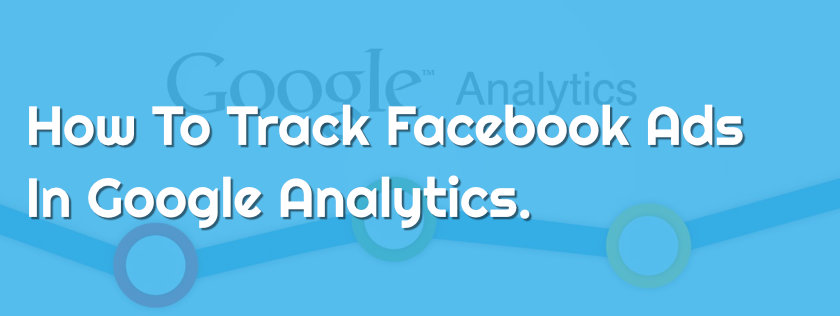 How Track Facebook Ads In Google Analytics